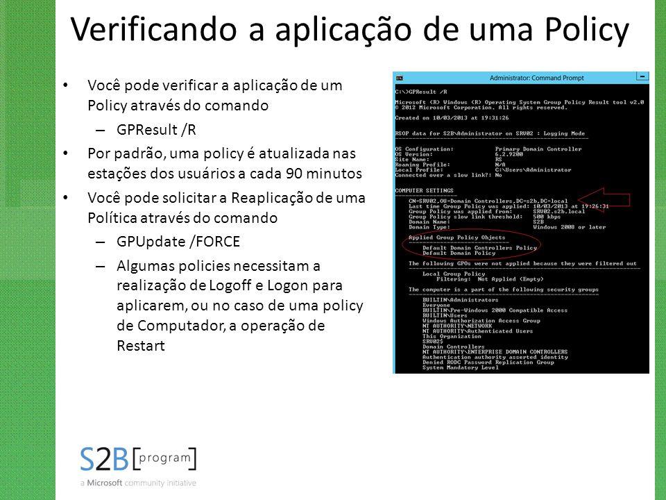 Verificando a aplicação de uma Policy Você pode verificar a aplicação de um Policy através do comando – GPResult /R Por padrão, uma policy é atualizad
