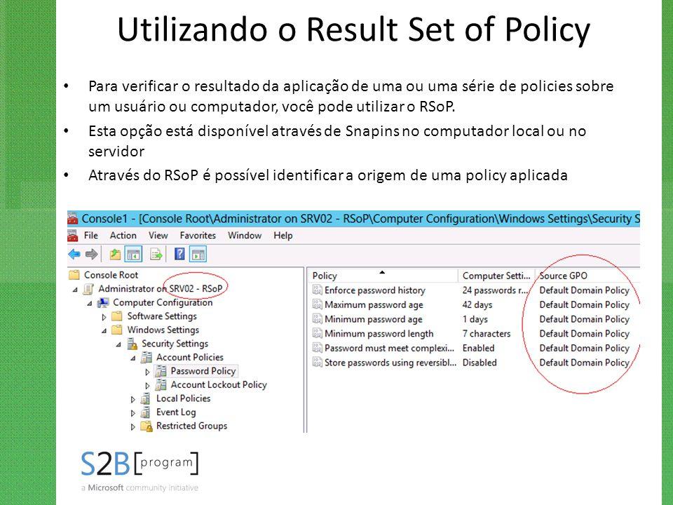 Utilizando o Result Set of Policy Para verificar o resultado da aplicação de uma ou uma série de policies sobre um usuário ou computador, você pode ut
