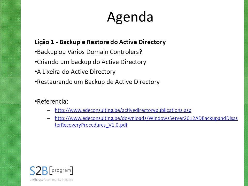 Agenda Lição 1 - Backup e Restore do Active Directory Backup ou Vários Domain Controlers? Criando um backup do Active Directory A Lixeira do Active Di