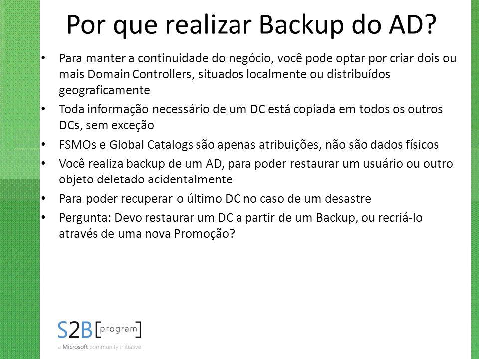 Por que realizar Backup do AD? Para manter a continuidade do negócio, você pode optar por criar dois ou mais Domain Controllers, situados localmente o