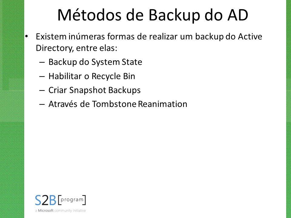 Métodos de Backup do AD Existem inúmeras formas de realizar um backup do Active Directory, entre elas: – Backup do System State – Habilitar o Recycle