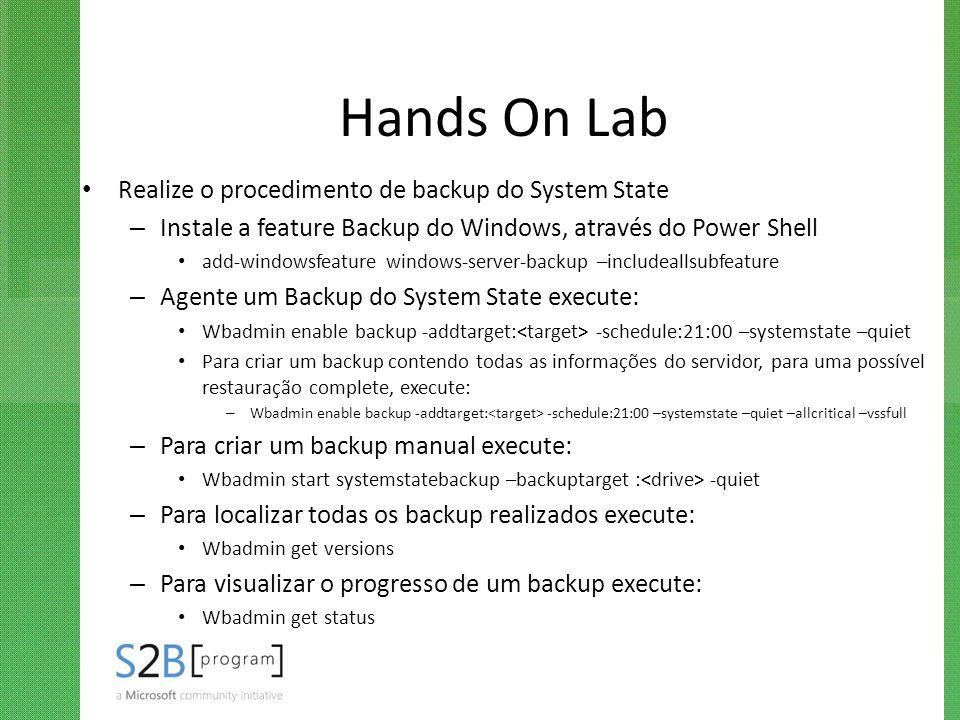 Hands On Lab Realize o procedimento de backup do System State – Instale a feature Backup do Windows, através do Power Shell add-windowsfeature windows