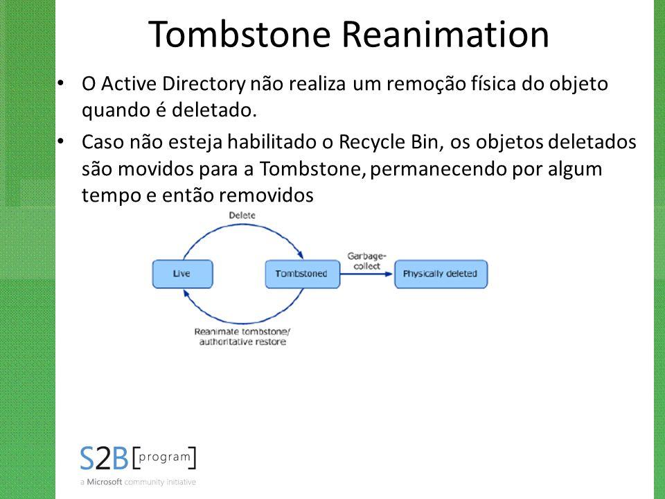 Tombstone Reanimation O Active Directory não realiza um remoção física do objeto quando é deletado. Caso não esteja habilitado o Recycle Bin, os objet