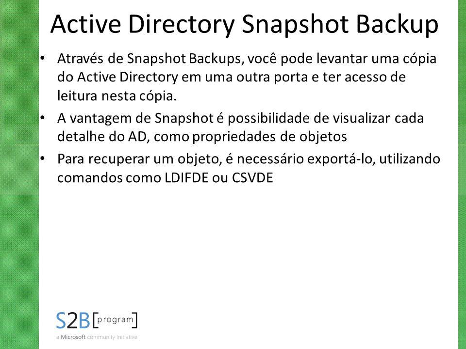 Active Directory Snapshot Backup Através de Snapshot Backups, você pode levantar uma cópia do Active Directory em uma outra porta e ter acesso de leit