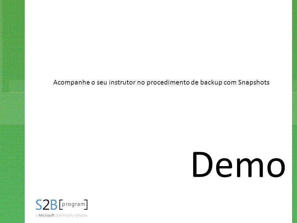 Demo Acompanhe o seu instrutor no procedimento de backup com Snapshots