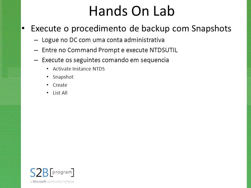 Hands On Lab Execute o procedimento de backup com Snapshots – Logue no DC com uma conta administrativa – Entre no Command Prompt e execute NTDSUTIL –