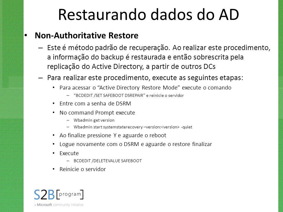 Restaurando dados do AD Non-Authoritative Restore – Este é método padrão de recuperação. Ao realizar este procedimento, a informação do backup é resta