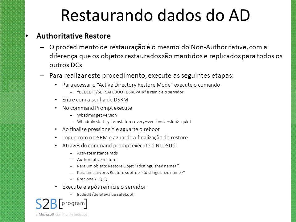 Restaurando dados do AD Authoritative Restore – O procedimento de restauração é o mesmo do Non-Authoritative, com a diferença que os objetos restaurad