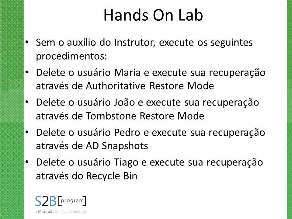 Hands On Lab Sem o auxílio do Instrutor, execute os seguintes procedimentos: Delete o usuário Maria e execute sua recuperação através de Authoritative