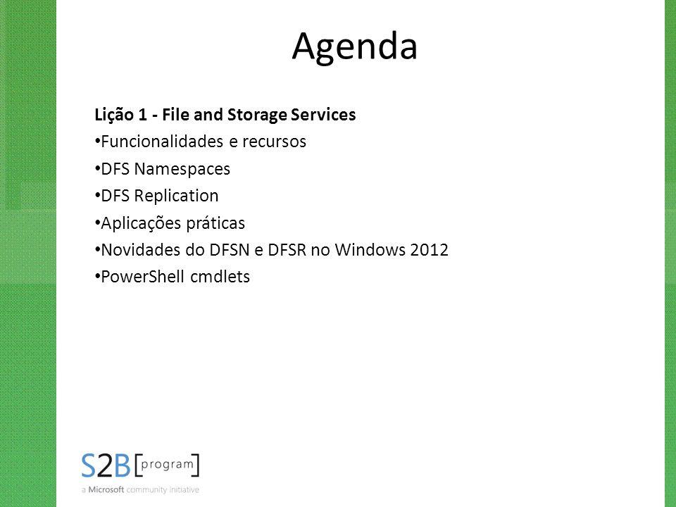 Agenda Lição 1 - File and Storage Services Funcionalidades e recursos DFS Namespaces DFS Replication Aplicações práticas Novidades do DFSN e DFSR no W
