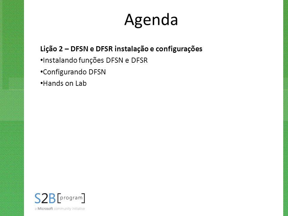Agenda Lição 2 – DFSN e DFSR instalação e configurações Instalando funções DFSN e DFSR Configurando DFSN Hands on Lab