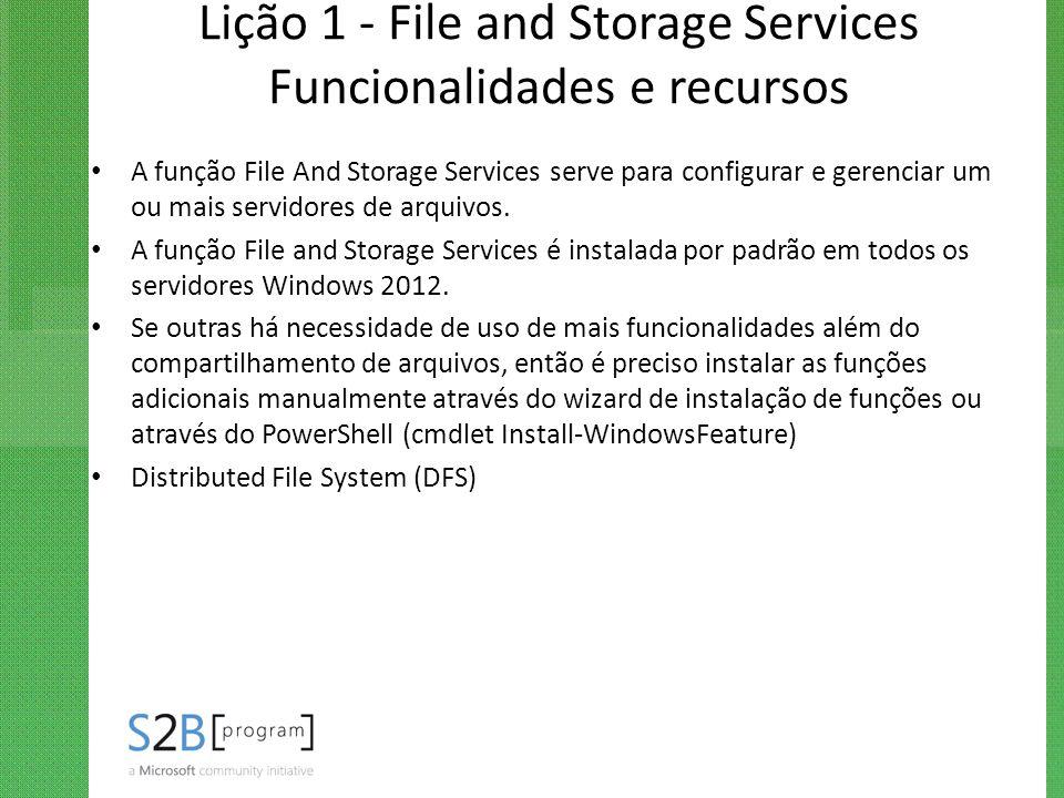 Lição 1 - File and Storage Services Funcionalidades e recursos A função File And Storage Services serve para configurar e gerenciar um ou mais servido