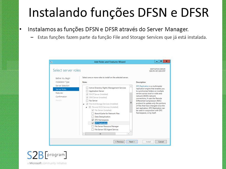 Instalando funções DFSN e DFSR Instalamos as funções DFSN e DFSR através do Server Manager. – Estas funções fazem parte da função File and Storage Ser