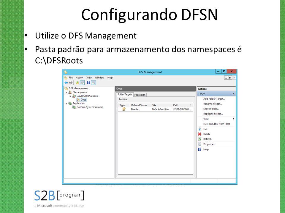 Configurando DFSN Utilize o DFS Management Pasta padrão para armazenamento dos namespaces é C:\DFSRoots