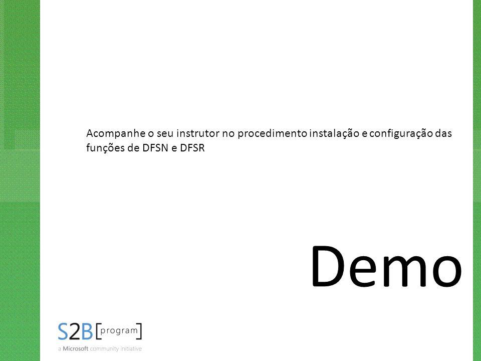 Demo Acompanhe o seu instrutor no procedimento instalação e configuração das funções de DFSN e DFSR