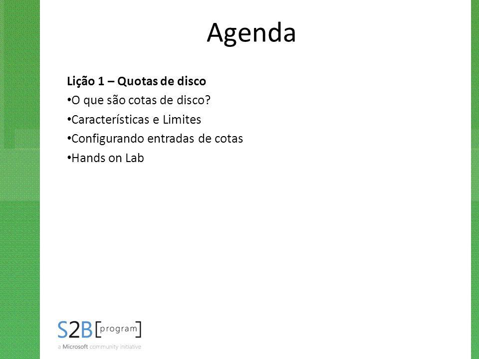 Agenda Lição 1 – Quotas de disco O que são cotas de disco? Características e Limites Configurando entradas de cotas Hands on Lab