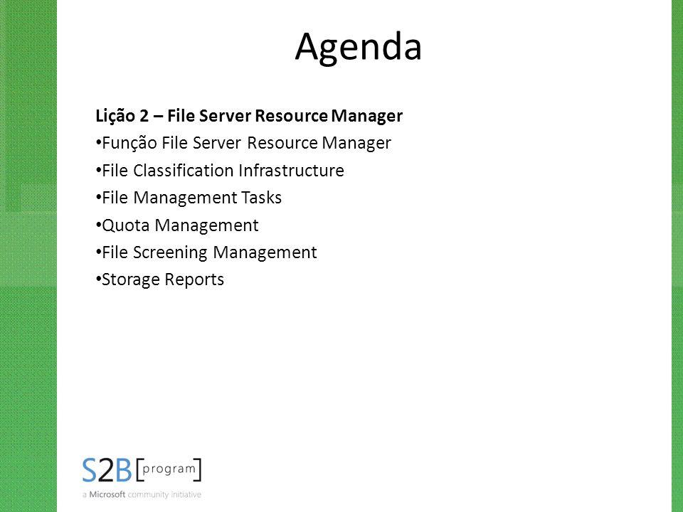 Agenda Lição 2 – File Server Resource Manager Função File Server Resource Manager File Classification Infrastructure File Management Tasks Quota Manag