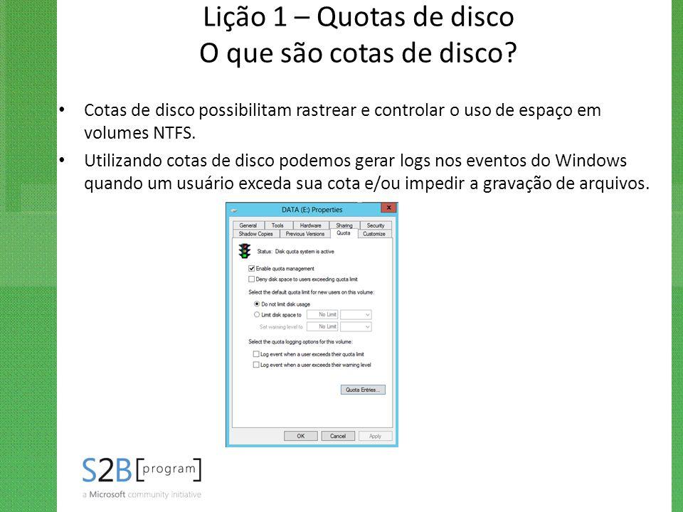 Lição 1 – Quotas de disco O que são cotas de disco? Cotas de disco possibilitam rastrear e controlar o uso de espaço em volumes NTFS. Utilizando cotas