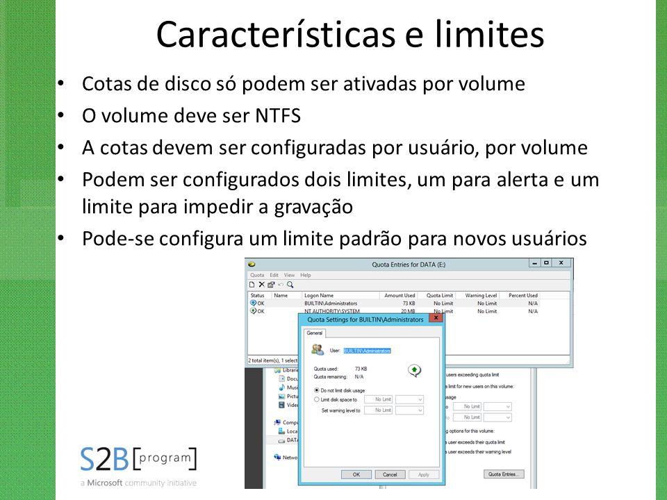 Características e limites Cotas de disco só podem ser ativadas por volume O volume deve ser NTFS A cotas devem ser configuradas por usuário, por volum