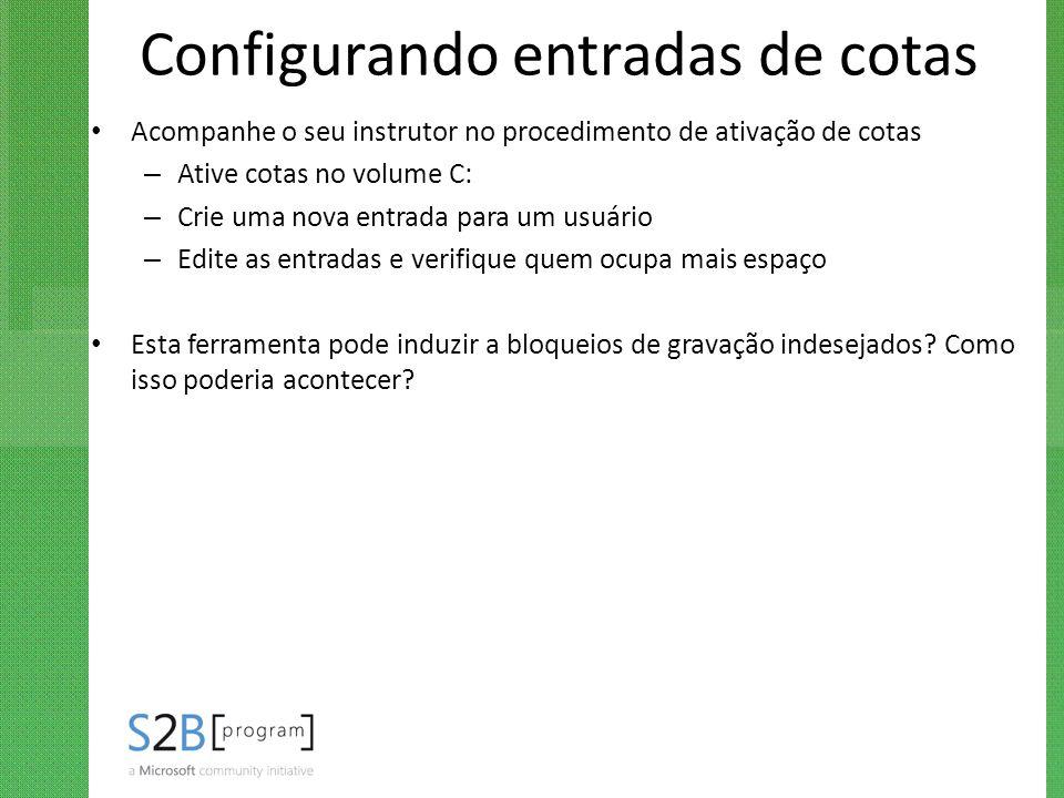 Configurando entradas de cotas Acompanhe o seu instrutor no procedimento de ativação de cotas – Ative cotas no volume C: – Crie uma nova entrada para