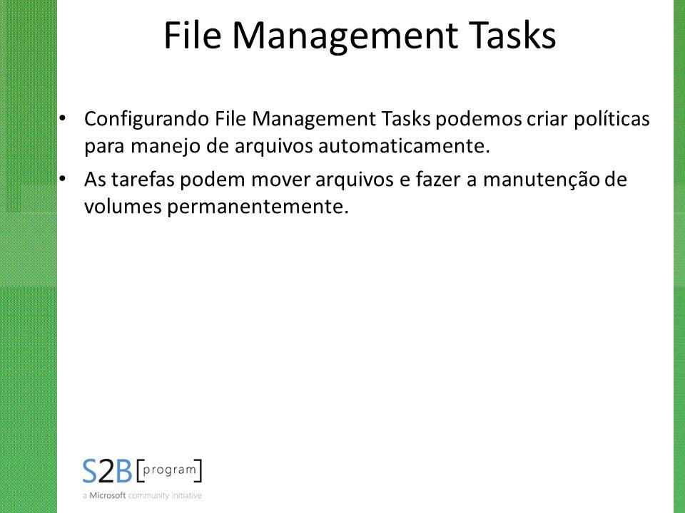 File Management Tasks Configurando File Management Tasks podemos criar políticas para manejo de arquivos automaticamente. As tarefas podem mover arqui