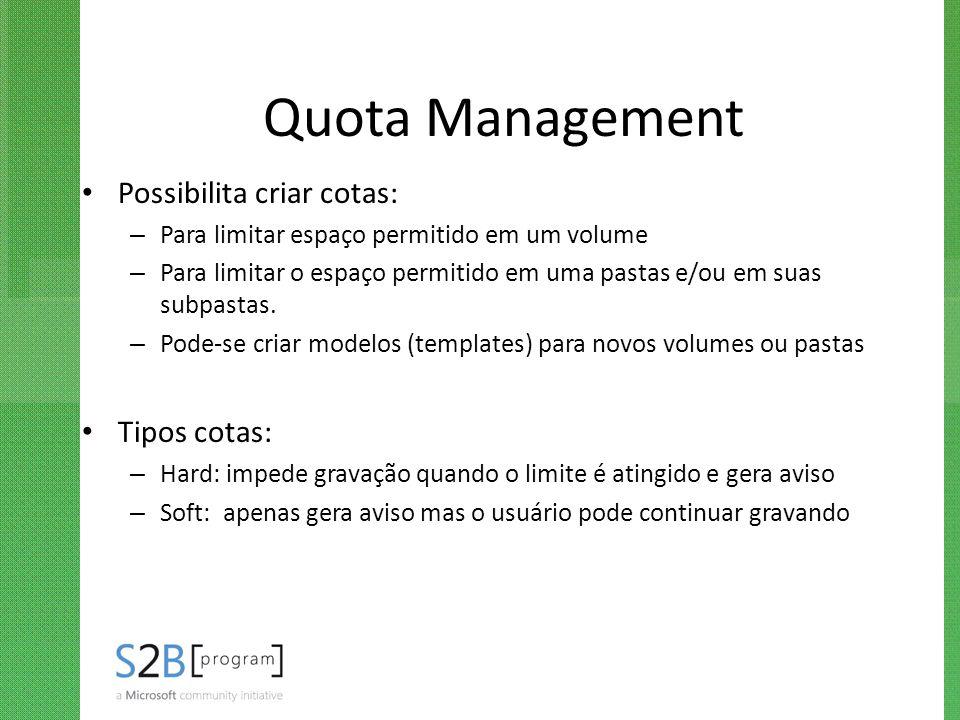 Quota Management Possibilita criar cotas: – Para limitar espaço permitido em um volume – Para limitar o espaço permitido em uma pastas e/ou em suas su