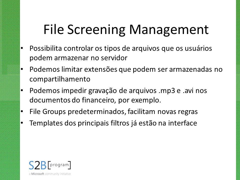 File Screening Management Possibilita controlar os tipos de arquivos que os usuários podem armazenar no servidor Podemos limitar extensões que podem s