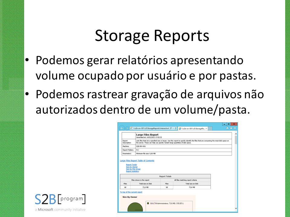 Storage Reports Podemos gerar relatórios apresentando volume ocupado por usuário e por pastas. Podemos rastrear gravação de arquivos não autorizados d
