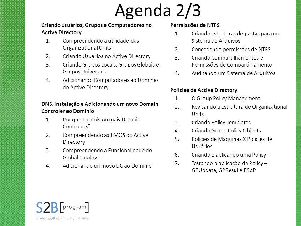 Agenda 2/3 Criando usuários, Grupos e Computadores no Active Directory 1.Compreendendo a utilidade das Organizational Units 2.Criando Usuários no Acti