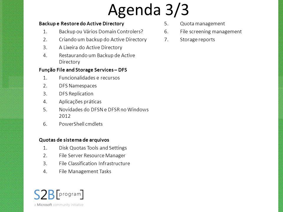 Agenda 3/3 Backup e Restore do Active Directory 1.Backup ou Vários Domain Controlers? 2.Criando um backup do Active Directory 3.A Lixeira do Active Di
