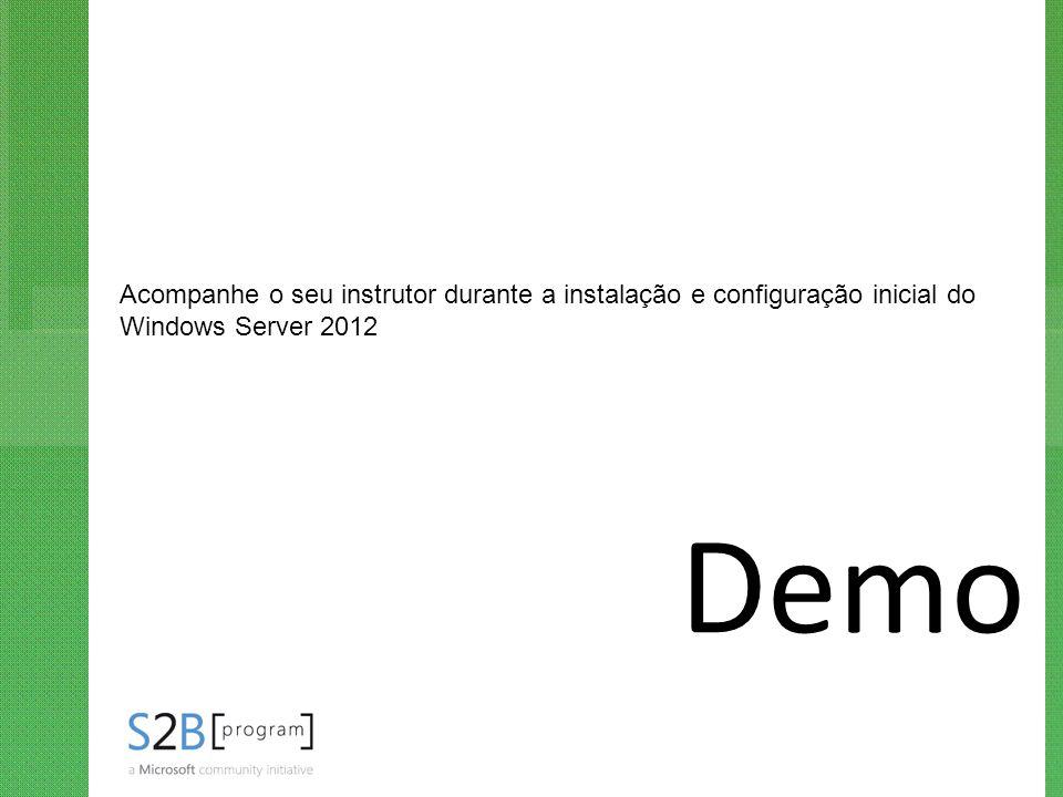 Demo Acompanhe o seu instrutor durante a instalação e configuração inicial do Windows Server 2012