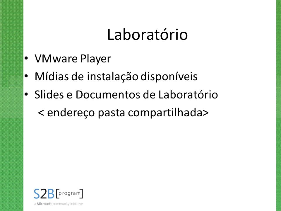 Laboratório VMware Player Mídias de instalação disponíveis Slides e Documentos de Laboratório