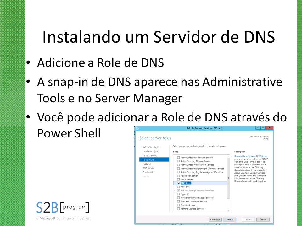 Instalando um Servidor de DNS Adicione a Role de DNS A snap-in de DNS aparece nas Administrative Tools e no Server Manager Você pode adicionar a Role