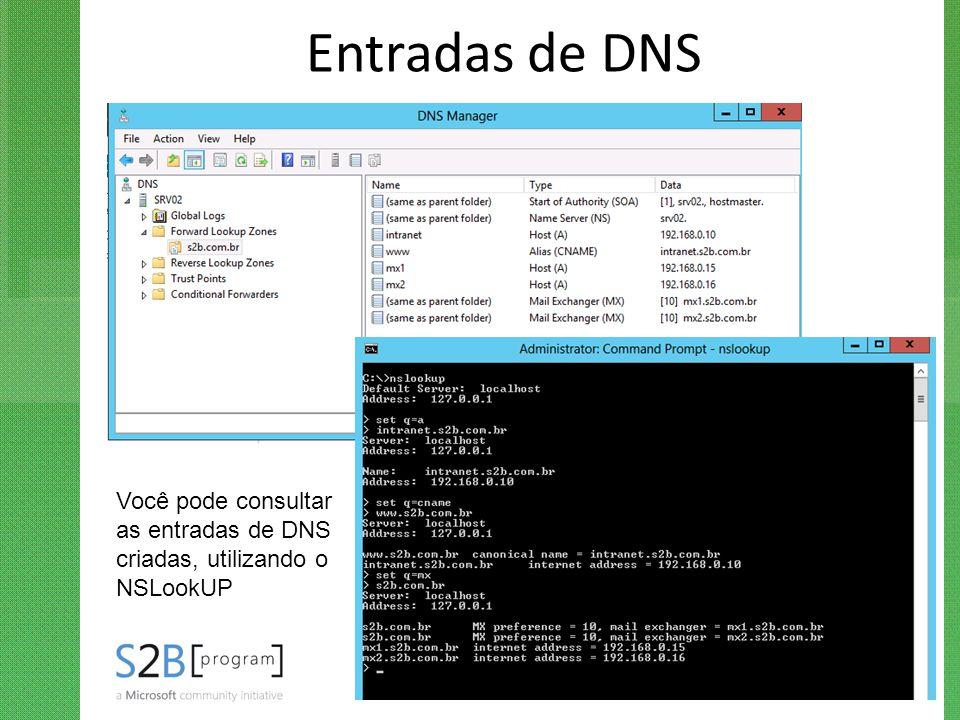Entradas de DNS Você pode consultar as entradas de DNS criadas, utilizando o NSLookUP