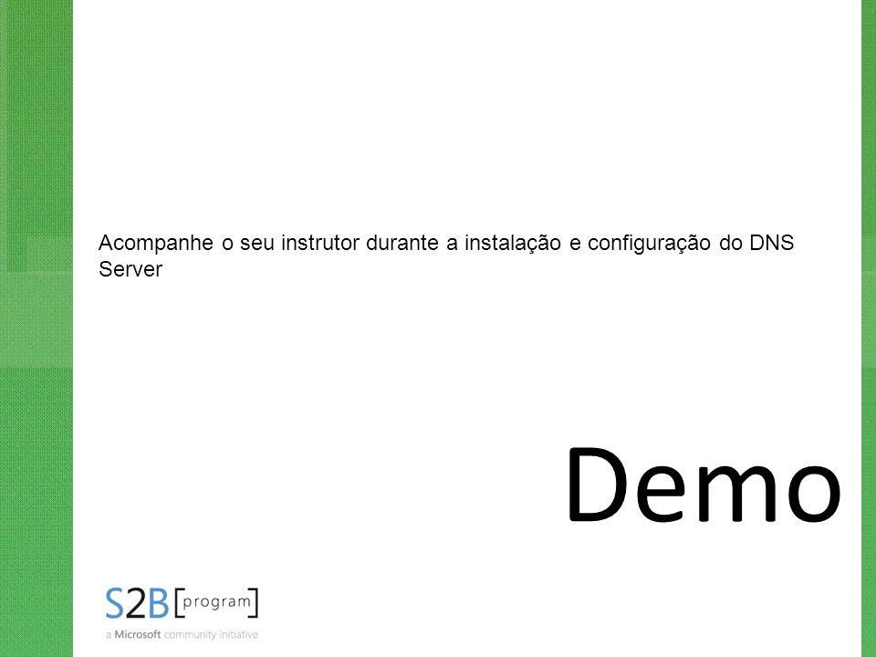 Demo Acompanhe o seu instrutor durante a instalação e configuração do DNS Server