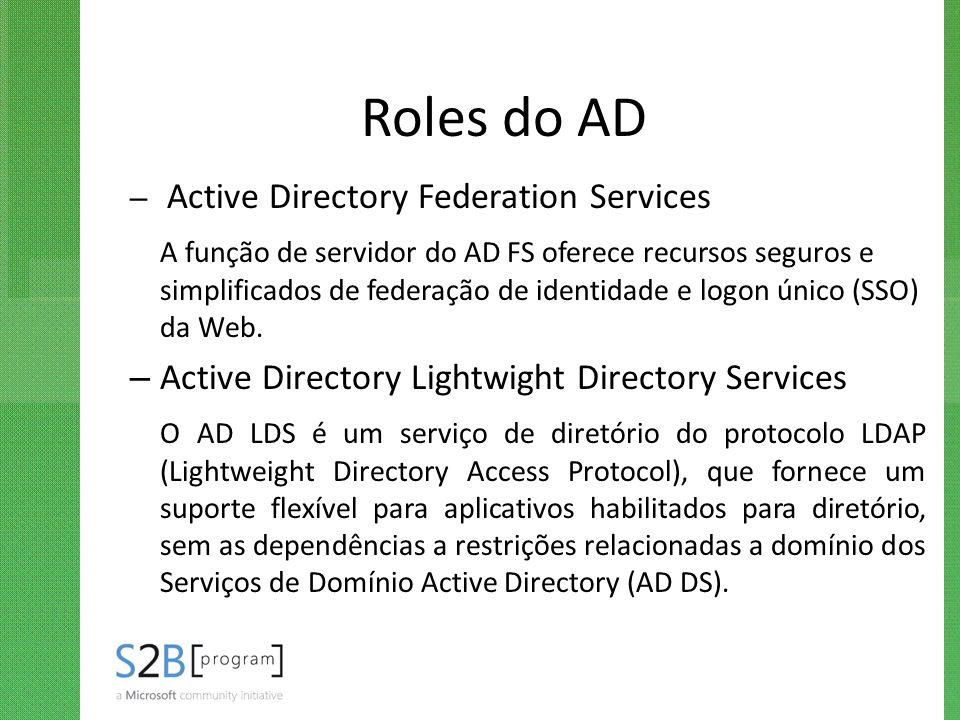 Roles do AD – Active Directory Federation Services A função de servidor do AD FS oferece recursos seguros e simplificados de federação de identidade e