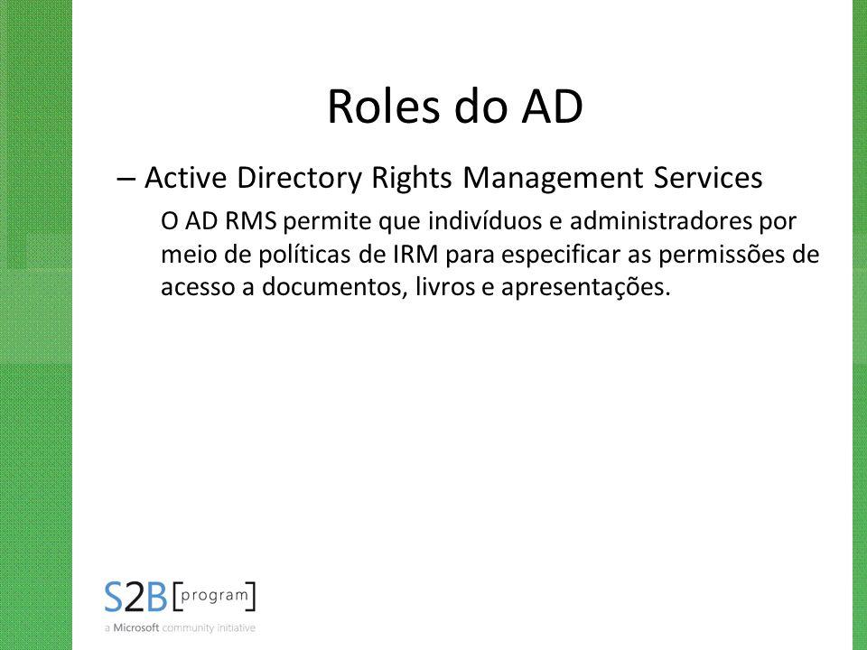 Roles do AD – Active Directory Rights Management Services O AD RMS permite que indivíduos e administradores por meio de políticas de IRM para especifi