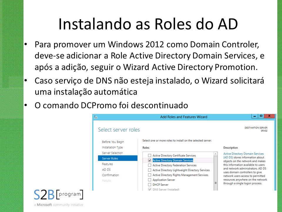 Instalando as Roles do AD Para promover um Windows 2012 como Domain Controler, deve-se adicionar a Role Active Directory Domain Services, e após a adi
