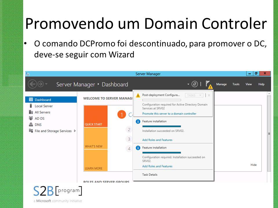 Promovendo um Domain Controler O comando DCPromo foi descontinuado, para promover o DC, deve-se seguir com Wizard
