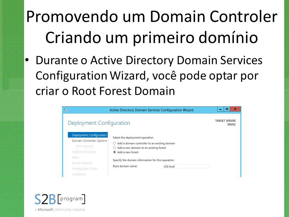 Promovendo um Domain Controler Criando um primeiro domínio Durante o Active Directory Domain Services Configuration Wizard, você pode optar por criar