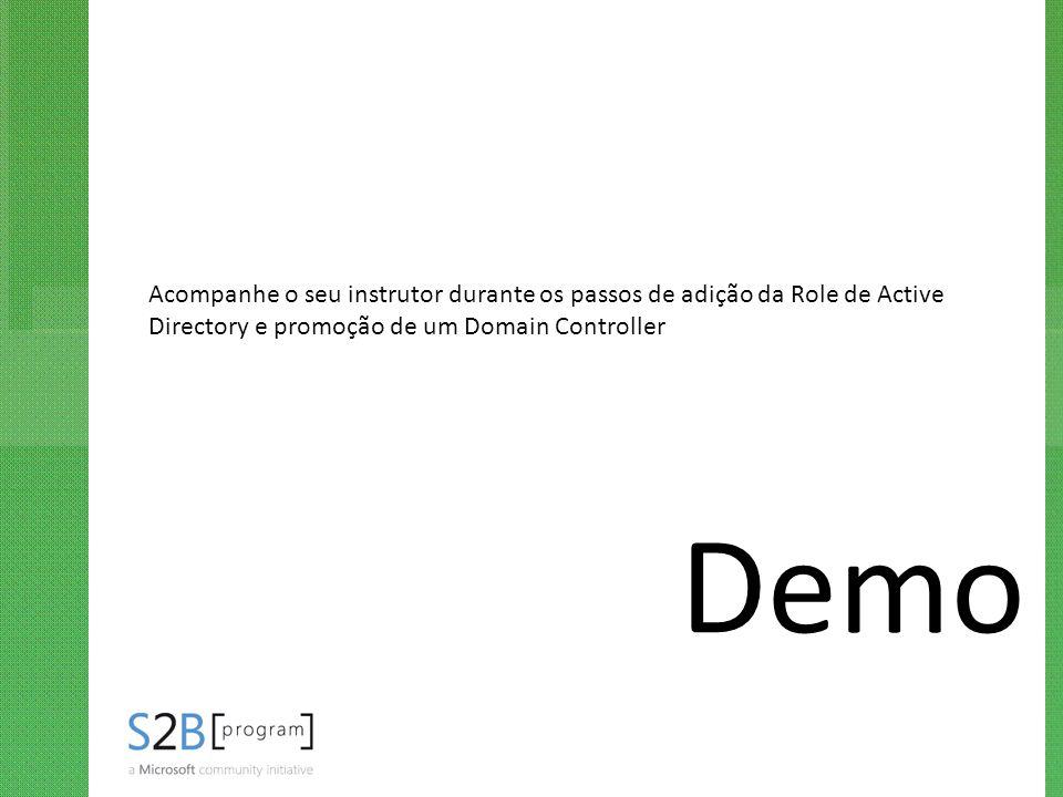 Demo Acompanhe o seu instrutor durante os passos de adição da Role de Active Directory e promoção de um Domain Controller