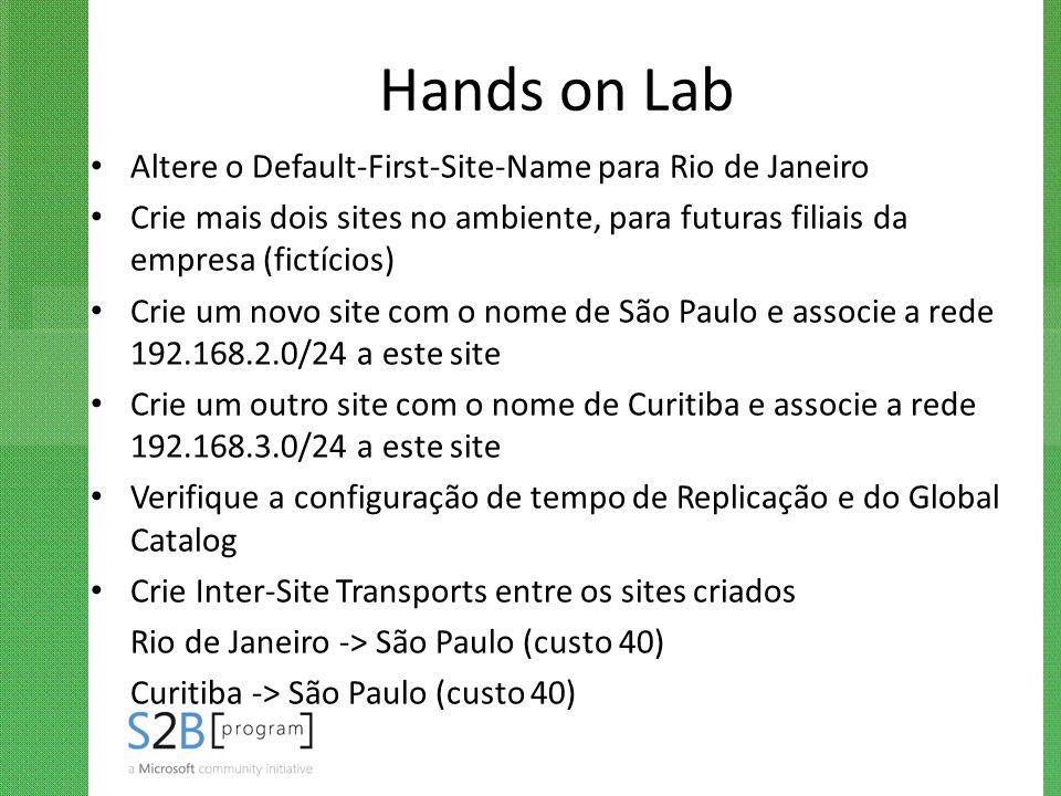 Hands on Lab Altere o Default-First-Site-Name para Rio de Janeiro Crie mais dois sites no ambiente, para futuras filiais da empresa (fictícios) Crie u