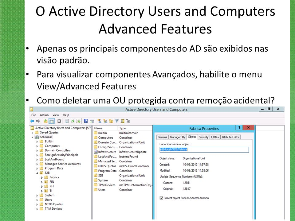 O Active Directory Users and Computers Advanced Features Apenas os principais componentes do AD são exibidos nas visão padrão. Para visualizar compone