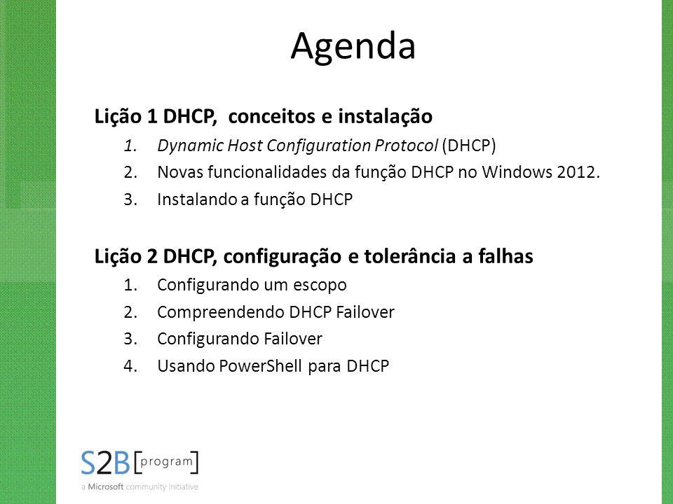 Agenda Lição 1 DHCP, conceitos e instalação 1.Dynamic Host Configuration Protocol (DHCP) 2.Novas funcionalidades da função DHCP no Windows 2012. 3.Ins