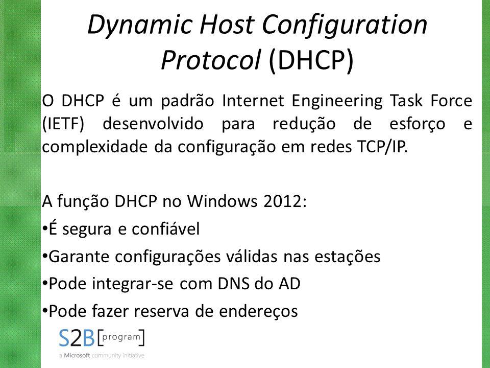 Dynamic Host Configuration Protocol (DHCP) O DHCP é um padrão Internet Engineering Task Force (IETF) desenvolvido para redução de esforço e complexida