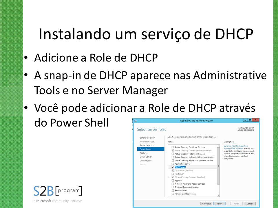 Instalando um serviço de DHCP Adicione a Role de DHCP A snap-in de DHCP aparece nas Administrative Tools e no Server Manager Você pode adicionar a Rol