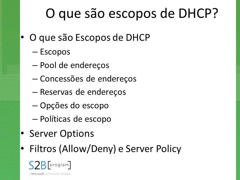 O que são escopos de DHCP? O que são Escopos de DHCP – Escopos – Pool de endereços – Concessões de endereços – Reservas de endereços – Opções do escop