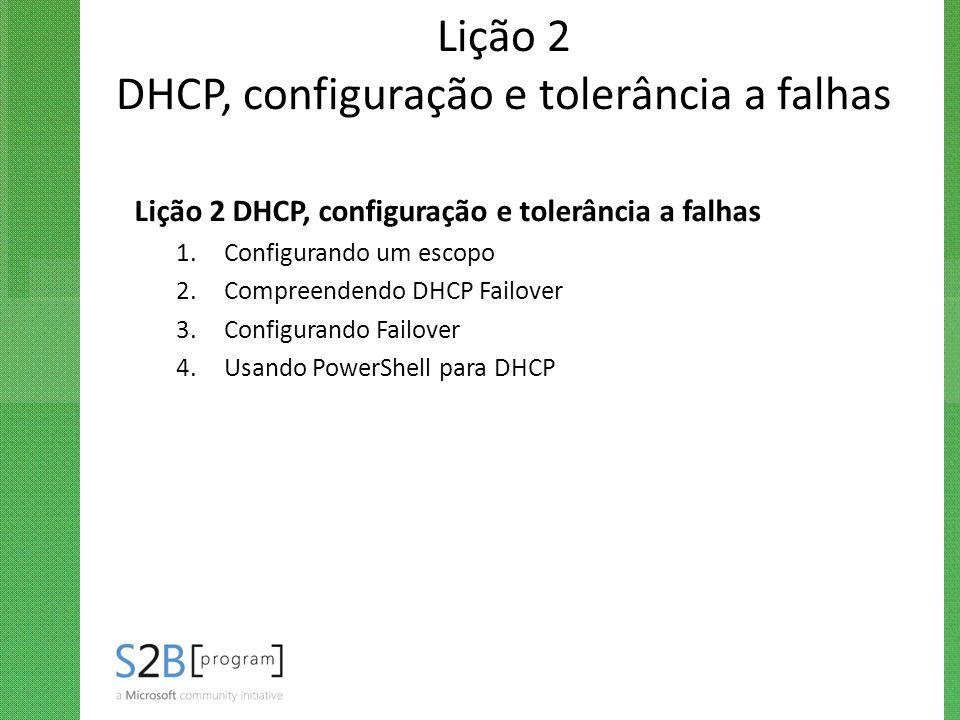 Lição 2 DHCP, configuração e tolerância a falhas 1.Configurando um escopo 2.Compreendendo DHCP Failover 3.Configurando Failover 4.Usando PowerShell pa
