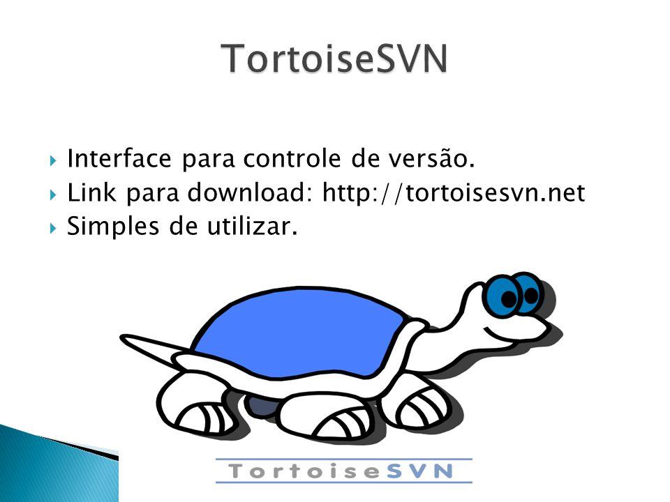  Interface para controle de versão.  Link para download: http://tortoisesvn.net  Simples de utilizar.