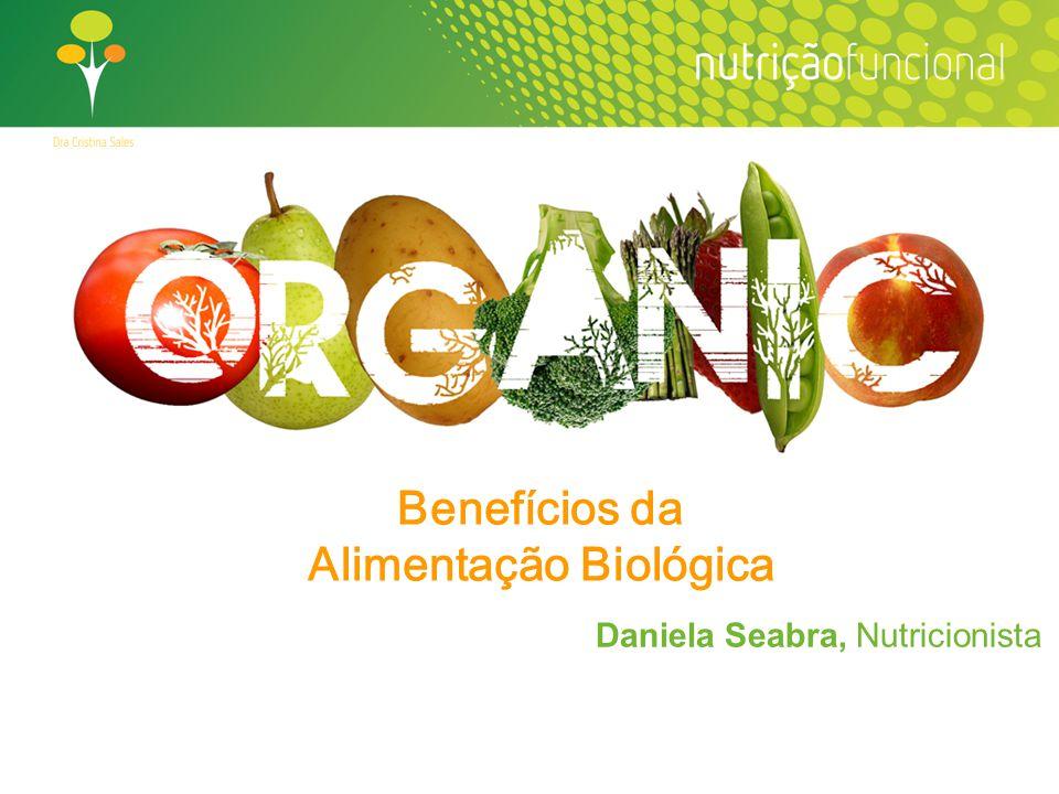 Benefícios da Alimentação Biológica Daniela Seabra, Nutricionista